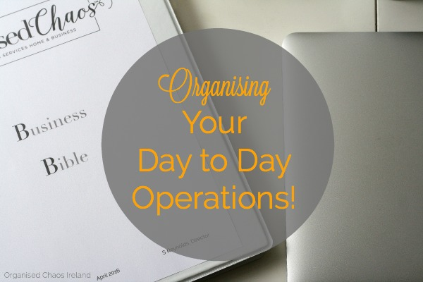 Organising_your_daily_business_operations_by Organised Chaos, Ireland's #1 organisation expert providing professional Home and Office organising and decluttering services in Dublin, Ireland and Virtual Organising services worldwide
